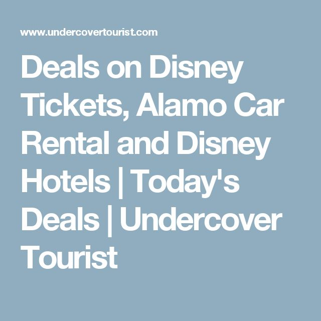 Deals on Disney Tickets, Alamo Car Rental and Disney Hotels | Today's Deals | Undercover Tourist