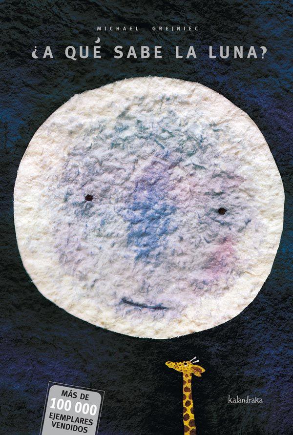 Título: ¿A qué sabe la luna? Autor: Michael Grejniec Editorial: Kalandraka Contenidos: Los animales, la luna, el reflejo, la cooperación