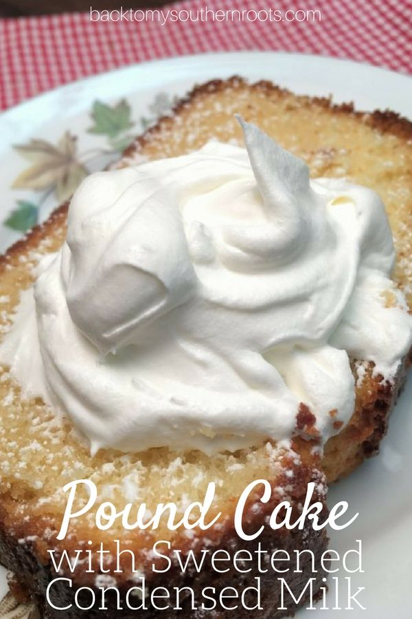 Pound Cake With Sweetened Condensed Milk Back To My Southern Roots Recipe Desserts Cake Recipes Milk Recipes