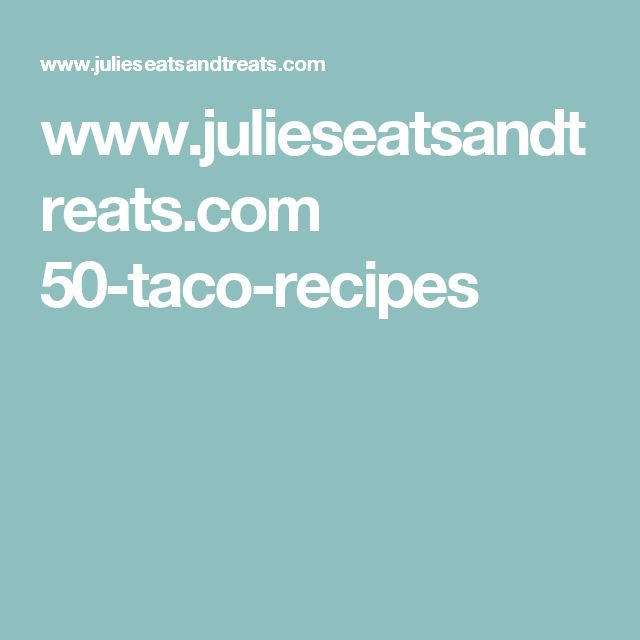 www.julieseatsandtreats.com 50-taco-recipes