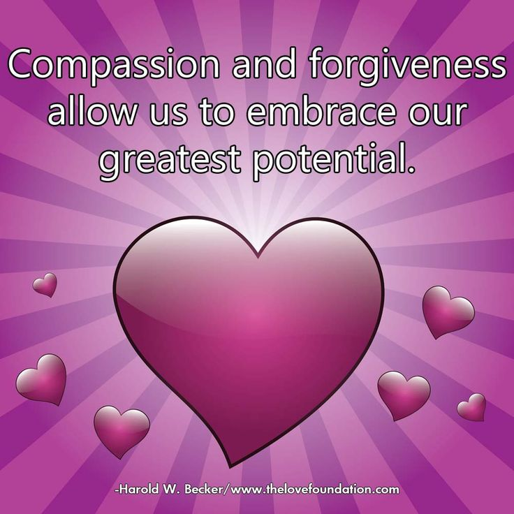 Compassion and forgiveness allow us to embrace our greatest potential.-Harold W. Becker #UnconditionalLove