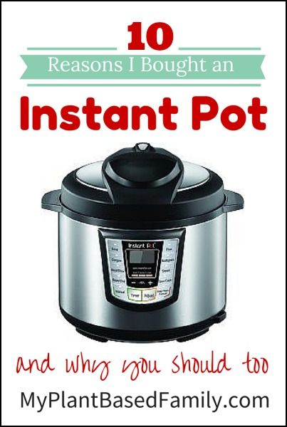 10 Reasons I Bought an Instant Pot