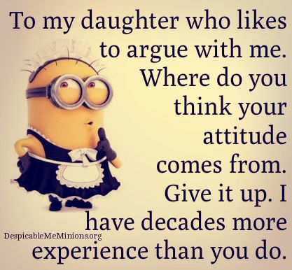 Funny Mother Daughter Quotes - To my daughter who likes to argue with me                                                                                                                                                     More