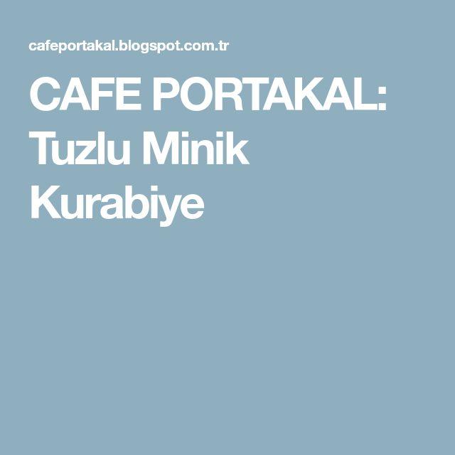 CAFE PORTAKAL: Tuzlu Minik Kurabiye