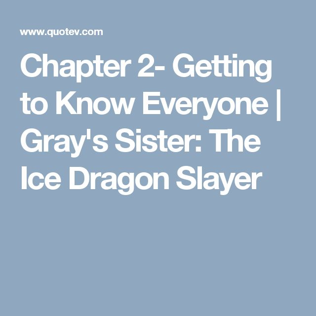 Chapter 2- Getting to Know Everyone | Gray's Sister: The Ice Dragon Slayer