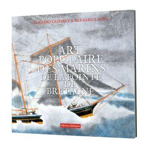 Art populaire des marins de la pointe de Bretagne - B. Cadoret, B. Lagny - Peintures, maquettes, outils, marques de pêche, sacs de marin, cahiers de pilotage…