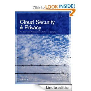 Cloud Security and Privacy (Theory in Practice) Cloud Security and Privacy (Theory in Practice)   http://www.amazon.com/gp/product/B0043D2E86/ref=as_li_ss_tl?ie=UTF8=1789=390957=B0043D2E86=as2=onthemonewi0b-20