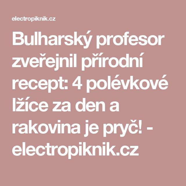 Bulharský profesor zveřejnil přírodní recept: 4 polévkové lžíce za den a rakovina je pryč! - electropiknik.cz
