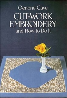 Cut-Work Embroidery and How to Do It (Oenone Cave) (originally published in 1963 by Vista Books as: Linen Cut-Work) (Dover Books)