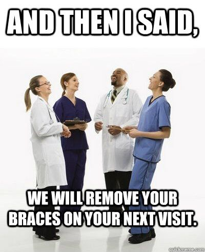 Braces. UGH this is so true... -_- I was supposed to get them off LAST YEAR!!!
