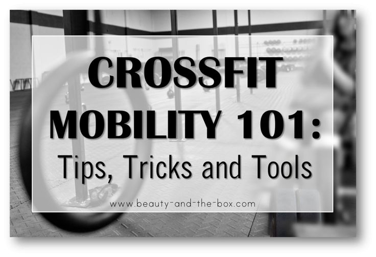 CrossFit Mobility 101: Tips, Tricks & Tools - Beauty and the Box | Exploring CrossFit, Health and Real Food One Blog Post At A Time
