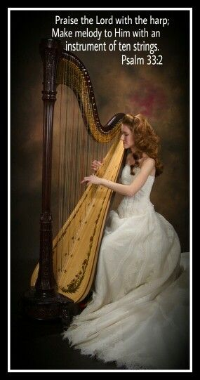 Psalm 33:2. Praise The Lord with the harp...make melody to Him.