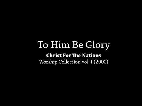 """To Him Be Glory"", Christ For The Nations"