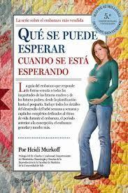 La biblia de las embarazadas. http://consejosmaminovata.blogspot.com.es/2014/07/que-se-puede-esperar-cuando-estas_6710.html