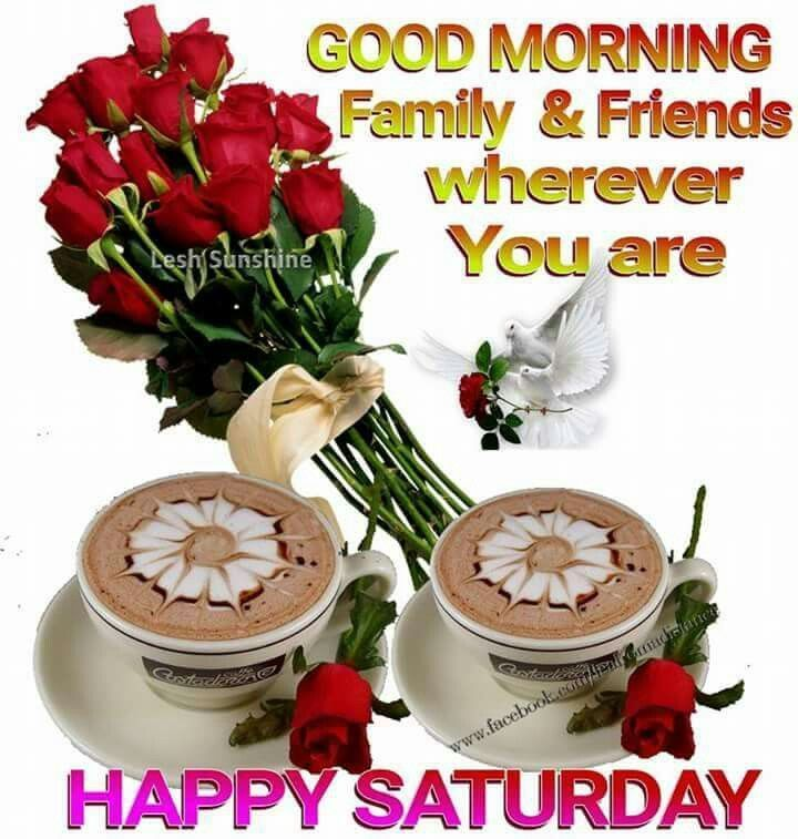 Good Morning Family and Friends Wherever You Are Happy Saturday good morning saturday saturday quotes good morning quotes happy saturday saturday quote happy saturday quotes quotes for saturday good morning saturday beautiful saturday quotes saturday quotes for family and friends