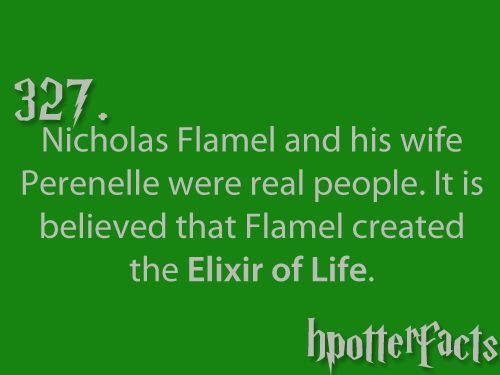 Harry Potter Facts #327:    Nicholas Flamel and his wife Perenelle were real people.  It is believed that Flamel created the Elixir of Life.