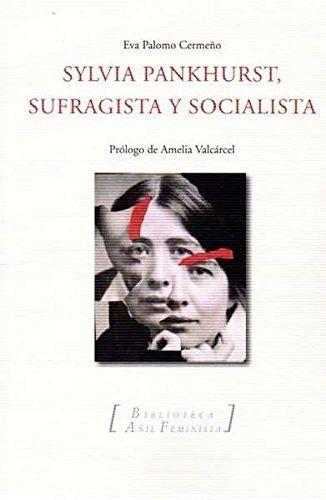 Sylvia Pankhurst, sufragista y socialista / Eva Palomo Cermeño