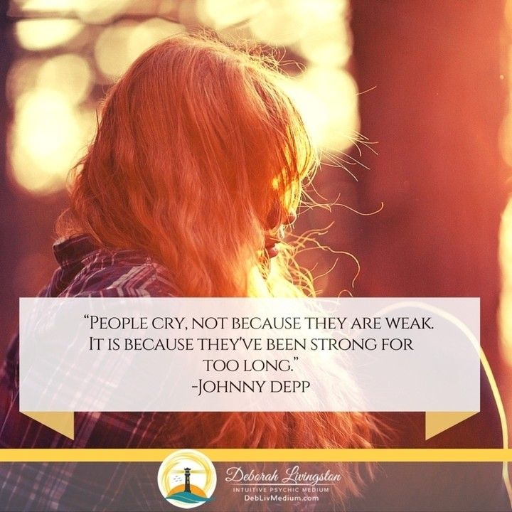 People cry not because they are weak. It is because they've been strong for too long. - Johnny Depp  DebLivMedium.com ----> Link on Graphic  #deblivmedium #deborahlivingston #psychicmedium #cgpr #dlquotes #cry #strong #weak #long #johnnydepp #quoteoftheday #character #will #spirit #psychic #medium #spiritual #spirituality #mindbodyspirit #words #goodstuff #instagood #instaquote #dailyquote #instagram #path #choice #decision #guidance #direction