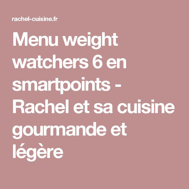 Menu weight watchers 6 en smartpoints - Rachel et sa cuisine gourmande et légère
