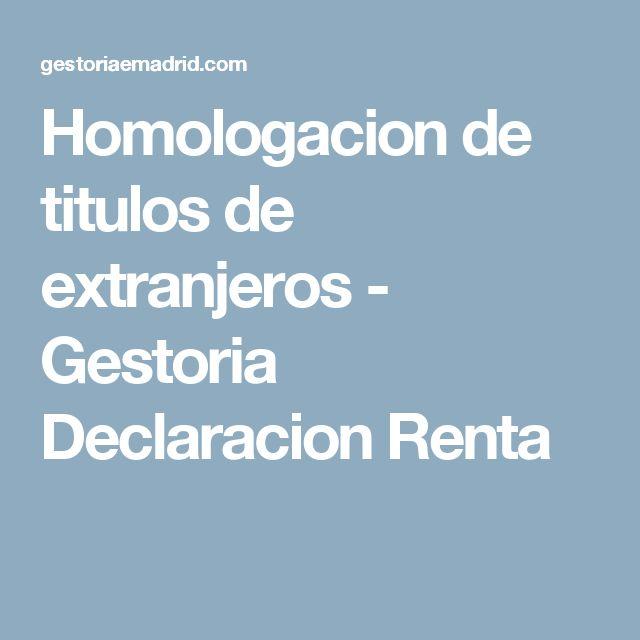 Homologacion de titulos de extranjeros - Gestoria Declaracion Renta