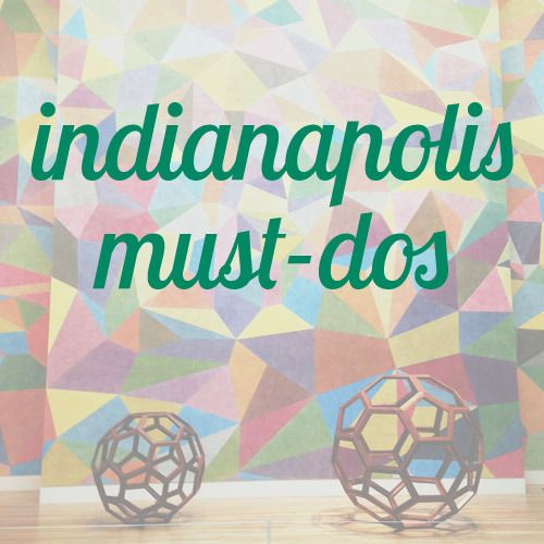 Indianapolis city guide | little things + big stuff