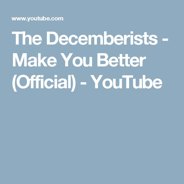 The Decemberists - Make You Better (Official) - YouTube