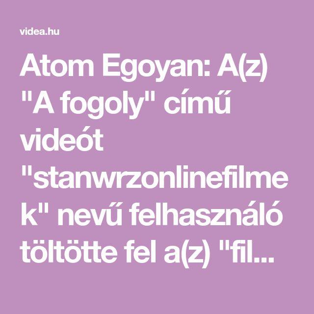 """Atom Egoyan: A(z) """"A fogoly"""" című videót """"stanwrzonlinefilmek"""" nevű felhasználó töltötte fel a(z) """"film/animáció"""" kategóriába. Eddig 5215 alkalommal nézték meg."""