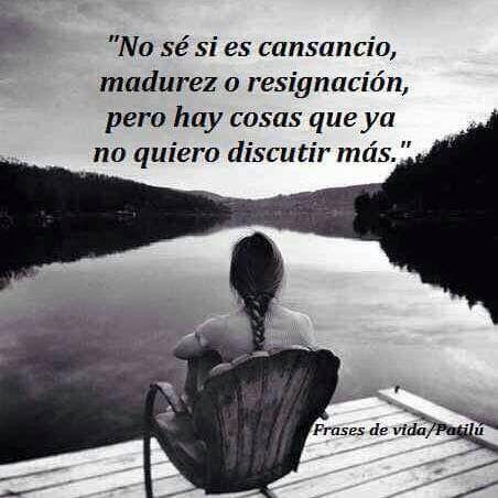 No sé si es cansancio, madurez o resignación, pero hay cosas que ya no quiero…