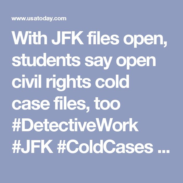 With JFK files open, students say open civil rights cold case files, too #DetectiveWork #JFK #ColdCases #Students #Kennedy #FBI #CIA #Trump #Useless #America #NeedAnswers #FreedomOfSpeech #FreedomOfThePress