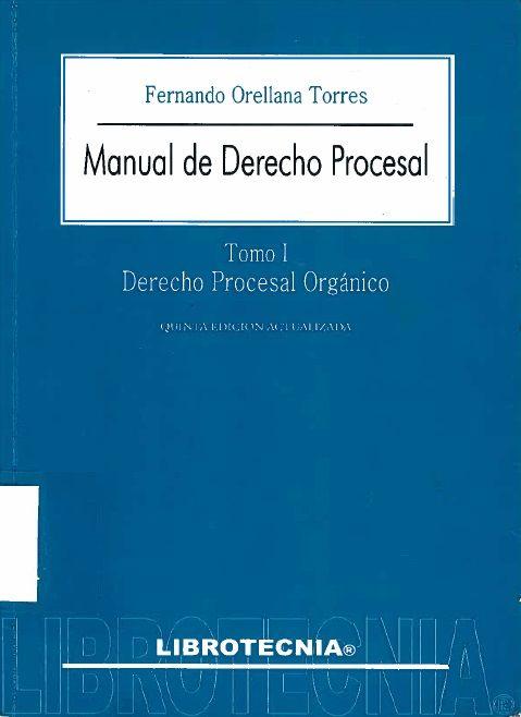 Manual De Derecho Procesal. Orellana Torres, Fernando. Proyecto de biblioteca UST. Adquisición de bibliografía básica. Derecho. Cod. Asig. DER-079-084-090-100-105-110 Solicitar por: 347.83 O6621m