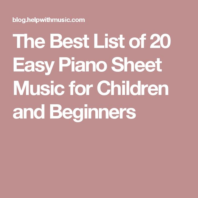 The Best List of 20 Easy Piano Sheet Music for Children and Beginners