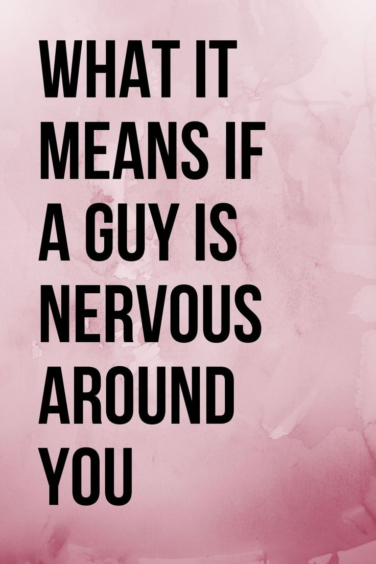 If a guy gets nervous around you, does it mean hes