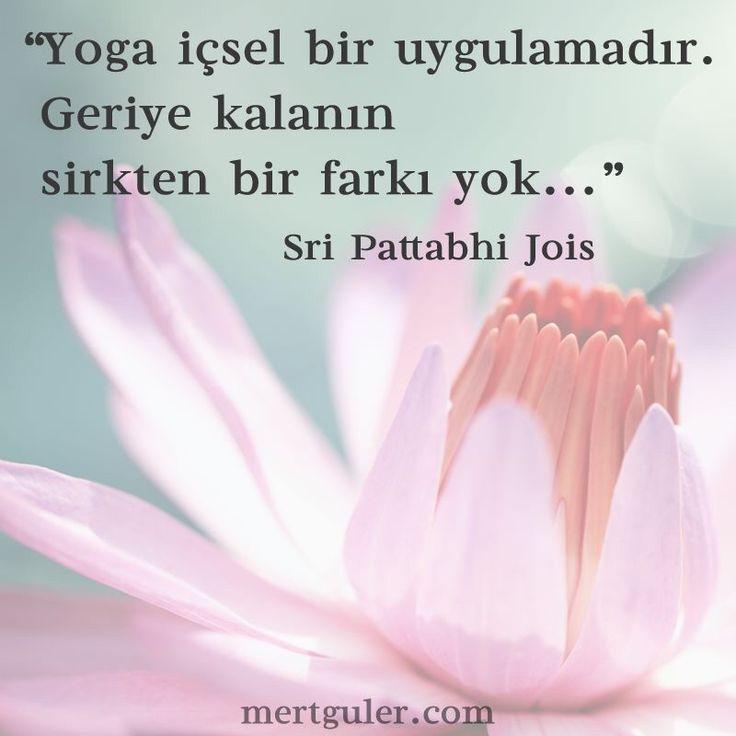 Yoga içsel bir uygulamadır. Geriye kalanın sirkten bir farkı yok... Sri Pattabhi Jois