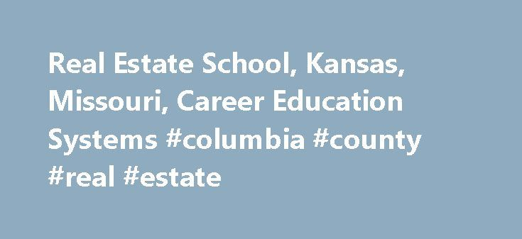 Real Estate School, Kansas, Missouri, Career Education Systems #columbia #county #real #estate http://remmont.com/real-estate-school-kansas-missouri-career-education-systems-columbia-county-real-estate/  #real estate kansas city # Welcome to Career Education Systems Your Guide to Real Estate Excellence In the competitive world of real estate, having the right guide by your side can be the difference between success and mediocrity. Just being a good agent simply isn t good enough. To truly…