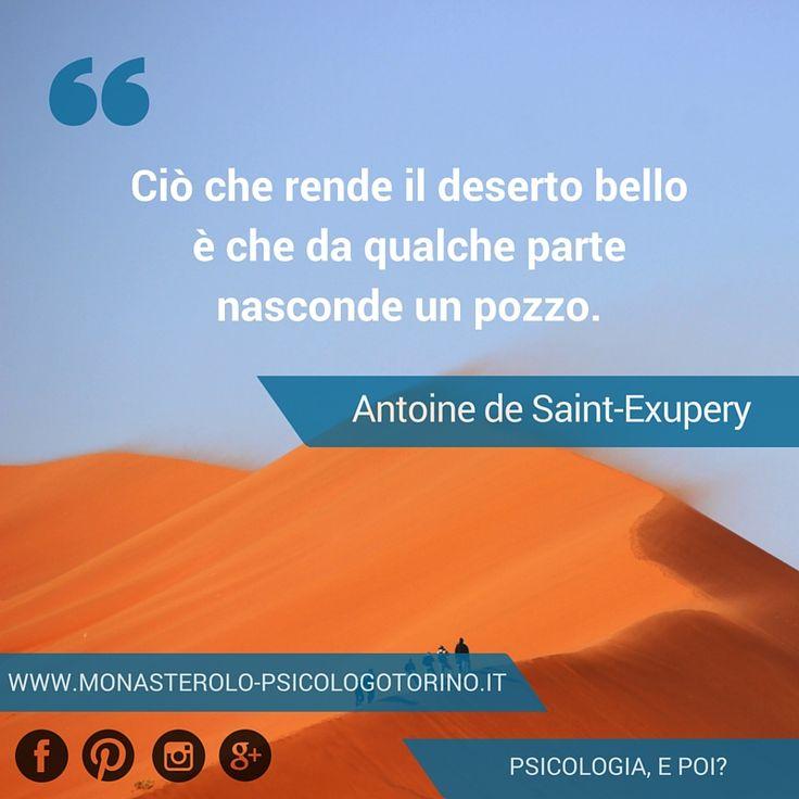 Ciò che rende il deserto bello è che da qualche parte nasconde un pozzo. #AntoineSaintExupery #Aforismi