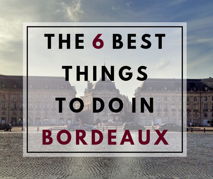 The 6 best things to do in Bordeaux | Itchy Feet Diary