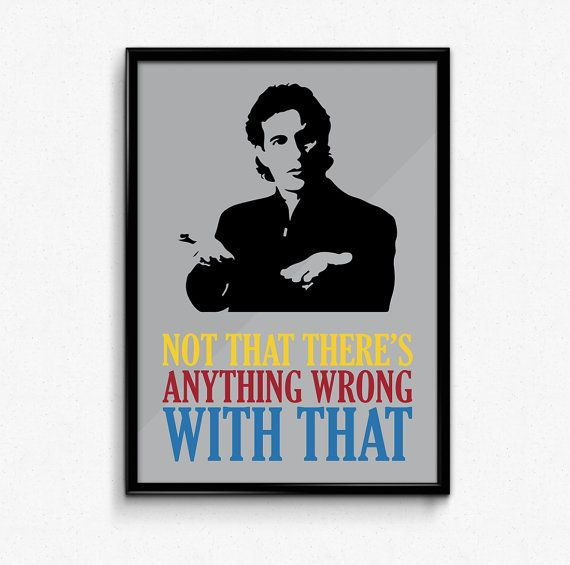 """Seinfeld Poster Jerry Seinfeld Quote  Not That There's Anything Wrong With That by BeautifyMyWalls  Jerry Seinfeld's famous line """"Not That There's Anything Wrong With That!"""" from the Seinfeld TV show, immortalized in a typography artwork poster."""
