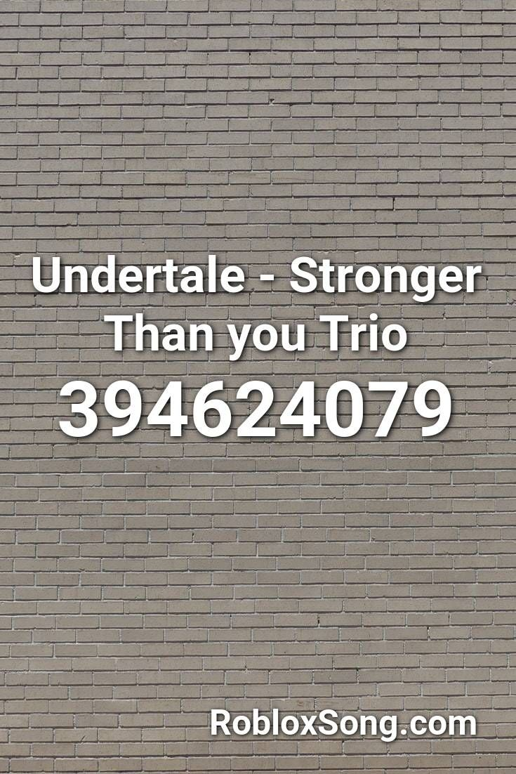 Undertale Stronger Than You Trio Roblox Id Roblox Music Codes