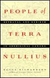 People of Terra Nullius: Betrayal and Rebirth in Aboriginal Canada by Boyce Richardson