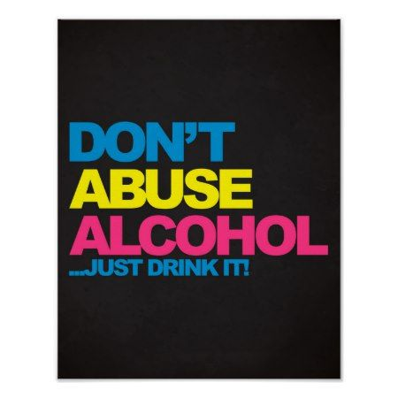 Dont Abuse Alcohol Funny Quote Poster - click to get yours right now!
