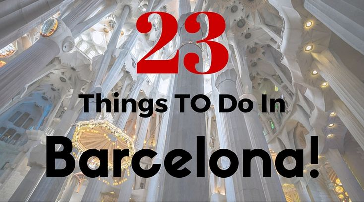 23 Things To Do In Barcelona (Barcelona Points Of Interest)