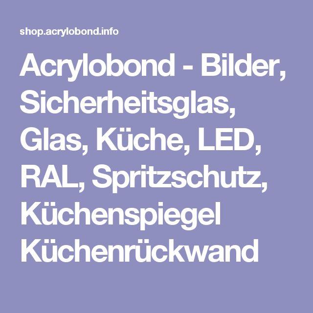 Acrylobond - Bilder, Sicherheitsglas, Glas, Küche, LED, RAL - spritzschutz küche glas