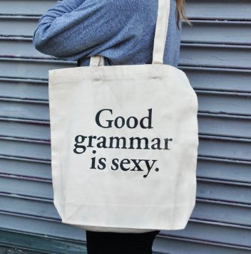 Good grammar is sexy. SOMEBODY NEEDS TO BUY ME THIS.: Sexy, Style, Quote, Totes Bags, Spelling, Truths, Bad Grammar, So True, True Stories