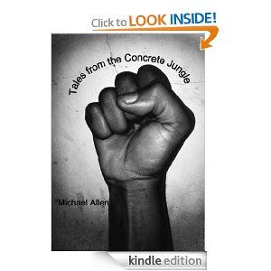 """Proud to announce this for my """"Brother in the Poetry Struggle""""...  AVAILABLE NOW FOR #KINDLE DOWNLOAD!!! """"Tales From the Concrete Jungle"""" by Michael Allen. Only $3.00!  http://www.amazon.com/gp/product/B00HU7M6C6/ref=cm_cr_ryp_prd_ttl_sol_0"""
