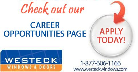 Start your new career with Westeck Windows and Doors Today! Please visit our Career Opportunities page to see our available positions and submit your resume by clicking the link below!