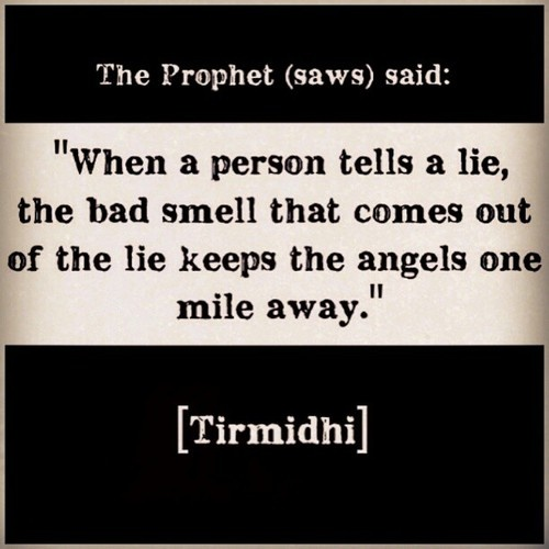 """""""When a person tells a lie, the bad smell that comes out of the lie keeps the angels one mile away"""" (HR Tirmidzi)"""