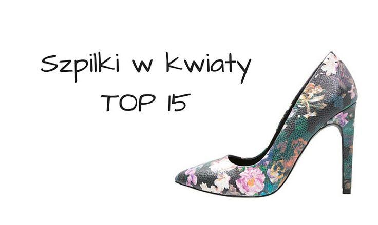 Szpilki w kwiaty – mój top 15
