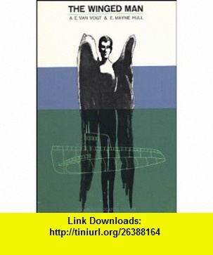 The Winged Man (Doubleday science fiction) A. E. Van Vogt, E. Mayne Hull ,   ,  , ASIN: B0007DY7N6 , tutorials , pdf , ebook , torrent , downloads , rapidshare , filesonic , hotfile , megaupload , fileserve