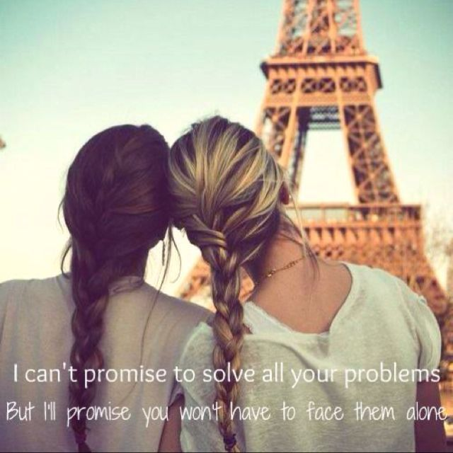 I can't promise to solve all your problems but I'll promise you won't have to face them alone. Sisters. :)