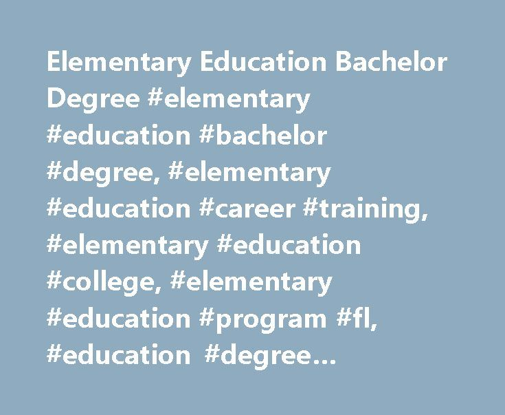 Elementary Education Bachelor Degree #elementary #education #bachelor #degree, #elementary #education #career #training, #elementary #education #college, #elementary #education #program #fl, #education #degree #program #florida http://solomon-islands.remmont.com/elementary-education-bachelor-degree-elementary-education-bachelor-degree-elementary-education-career-training-elementary-education-college-elementary-education-program-fl-educatio/  # Elementary Education Bachelor Degree Program…